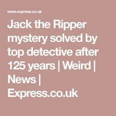 Jack the Ripper mystery solved by top detective after 125 years   Weird   News   Express.co.uk