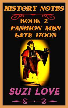 Want To Know More About Georgian Era Men's Fashions? Try History Notes Book 2 By Suzi Love. Fashion Men 1700s Late. books2read.com:suziloveFashMen1700s
