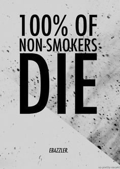 True, though not necessarily the same ways that smokers die. Watching my grandfather die of lung cancer made a huge impact of me not wanting to smoke.