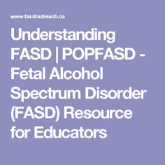 Understanding FASD | POPFASD - Fetal Alcohol Spectrum Disorder (FASD) Resource for Educators