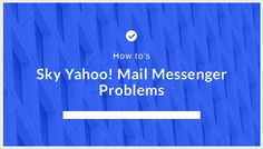 How To Manage Messenger within Sky Yahoo! Mail?