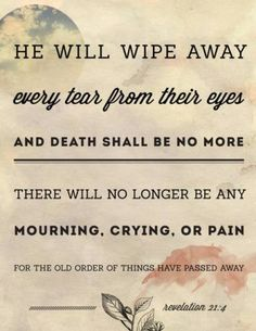 Soon death shall be no more. There will no longer any mourning, crying, or pain.