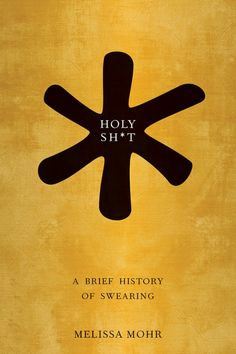 :: Holy Shit, A Brief History of Swearing by Melissa Mohr ::