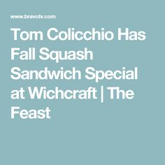 Tom Colicchio Has Fall Squash Sandwich Special at Wichcraft | The Feast