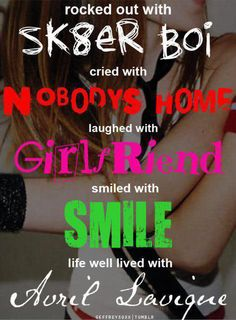 this is true and i absolutely love all of these songs!!! AVRIL LAVIGNE!!!!!!!!