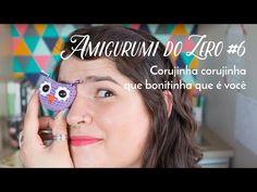 Amigurumi do Zero #6 - Corujinha corujinha ♥ - YouTube