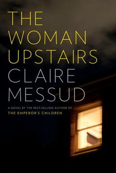The Woman Upstairs. It's not highly rated on Goodreads, but I'm riveted (about 1/3rd into it).