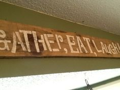 Gather Eat Laugh, wooden kitchen sign, rustic kitchen decor, barn kitchen, country kitchen decor, rustic kitchen sign by PineNsign on Etsy https://www.etsy.com/listing/152508948/gather-eat-laugh-wooden-kitchen-sign