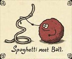 Spaghetti meet ball :)