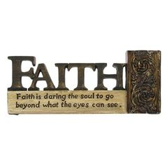 "Accent home or office décor with this polyresin, Gold Faith Figurine.    	Size: 6 1/4"" wide x 1"" thick x 2 5/8"" tall    	Full text: Faith is daring the soul to go beyond what the eyes can see."