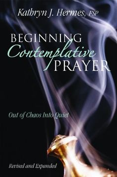 """Read """"Beginning Contemplative Prayer Out of Chaos Into Quiet"""" by Kathryn J. Hermes, FSP available from Rakuten Kobo. In this practical guide, best-selling author Kathryn J. Hermes, FSP, demonstrates how to begin a life of contemplative p. Universal Prayer, Centering Prayer, Faith Of Our Fathers, Contemplative Prayer, Christian Mysticism, Types Of Prayer, Christian Meditation, Spiritual Formation, Catholic Books"""