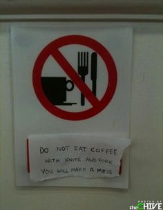 Yea, making a mess with the knife & fork will not only make a mess, but you will probably look like an idiot!