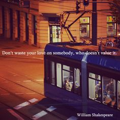 Don't waste your love on somebody, who doesn't value it. ― William #Shakespeare #quotes #sayings