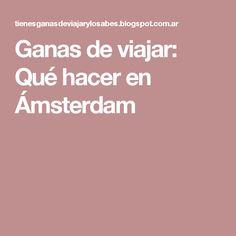 Ganas de viajar: Qué hacer en Ámsterdam
