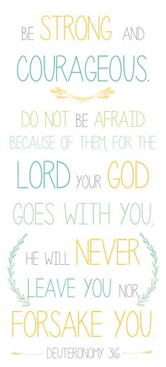 Deuteronomy 31:6 - think this is one of my favorites!!