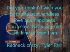 Redneck crazy. Tyler Farr.