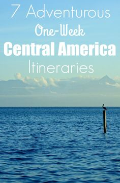 7 Adventurous One-Week Central America Itineraries