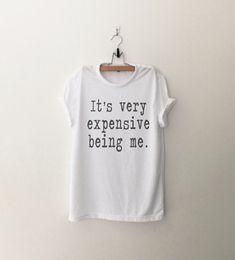 It's very expensive being me T-Shirt Women cute shirt girls tumblr grunge hipster cool top fangirls teens birthday christmas present gift