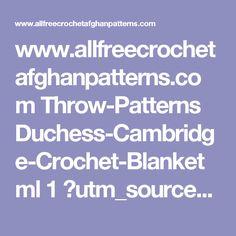 www.allfreecrochetafghanpatterns.com Throw-Patterns Duchess-Cambridge-Crochet-Blanket ml 1 ?utm_source=ppl-newsletter&utm_medium=email&utm_campaign=allfreecrochetafghanpatterns20150807