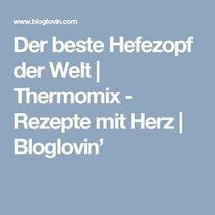 Der beste Hefezopf der Welt | Thermomix - Rezepte mit Herz | Bloglovin'