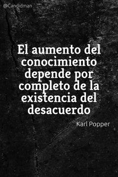 """""""El aumento del #Conocimiento depende por completo de la existencia del #Desacuerdo"""". #KarlPopper #FrasesCelebres @candidman"""