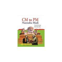 CM TO PM: NARENDRA MODI  by Vivek Garg   Nirendra Dev     Publisher: MANAS PUBLICATIONS-NEW DELHI Nonfiction, Non Fiction