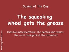 The squeaking wheel gets the grease Learn English Grammar, English Writing Skills, English Idioms, English Language Learning, English Phrases, Learn English Words, English Lessons, Good Vocabulary, English Vocabulary Words