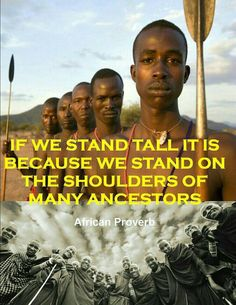 African Proverb -If we stand tall it is because we stand on the shoulders of many ancestors. Black History Quotes, Black History Facts, African Culture, African American History, Afro, African Quotes, African Proverb, Proverbs Quotes, Wise Proverbs