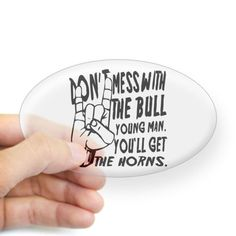 CafePress Mess With the Bull Sticker Oval - Standard @ niftywarehouse.com #NiftyWarehouse #Geek #Gifts #Collectibles #Entertainment #Merch