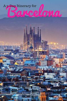 A Barcelona itinerary for your epic 3 days exploring Spain's most known city!