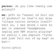 What's Twenty One Pilots? *Jacket unzips showing TØP shirt* really, who's Tyler Joseph and Joshua Dun?