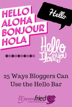 25 Ways Bloggers (and Creative Business Owners) Can Use the Hello Bar | MommiFried
