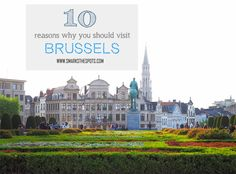 Why #Brussels is a must-visit destination! | smarksthespots.com #seemybrussels