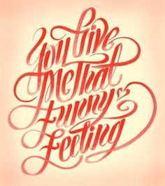 """You give me that funny feeling"" – love the swashes on this one. From www.friendsoftype.com"