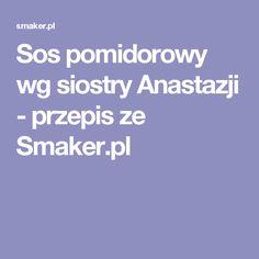 Sos pomidorowy wg siostry Anastazji - przepis ze Smaker.pl