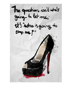 'The question isn't who's going to let me; it's who's going to stop me.'  #zulily