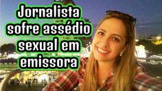 Jornalista demitida da RecordTV relata em detalhes assédio sexual sofrid...