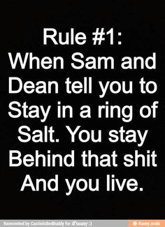 Rule #1: When Sam and Dean tell you to stay in a ring of salt.  You stay behind that shit and you live.