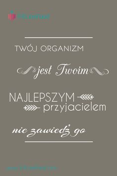 Twój organizm jest Twoim najlepszym przyjacielem. Nie zawiedź go. www.fitlinefood.com Fitness Planner, Aerobics, Project Life, Quotations, Humor, Motivation, Words, Quotes, Sport