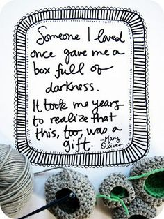 Someone I loved once gave me a box full of darkness it took me years to realize that this too, was a gift.