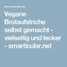 Vegane Brotaufstriche selbst gemacht - vielseitig und lecker - smarticular.net