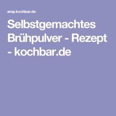 Selbstgemachtes Brühpulver - Rezept - kochbar.de