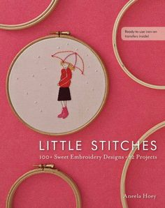 Little Stitches: 100+ Sweet Embroidery Designs  12 Projects by Aneela Hoey, http://www.amazon.com/dp/1607055252/ref=cm_sw_r_pi_dp_X-jurb06TNCMB