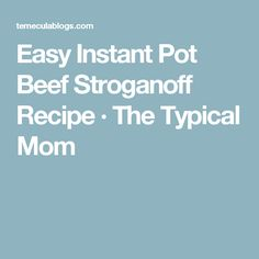 Easy Instant Pot Beef Stroganoff Recipe · The Typical Mom