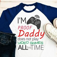 06f5b0b5171 I m Proof Daddy Does Not Play Video Games All The Time SVG