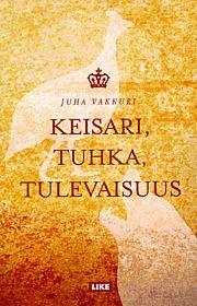 lataa / download KEISARI, TUHKA, TULEVAISUUS epub mobi fb2 pdf – E-kirjasto