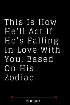 This Is How He'll Act If He's Falling In Love With You, Based On His Zodiac by Jane Davidson  #zodiacdates   #zodiacchart   #zodiacstarsigns   #chinesezodiacsigns   #Aries   #Scorpio