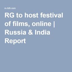 RG to host festival of films, online | Russia & India Report