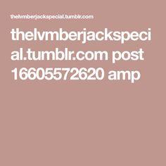 thelvmberjackspecial.tumblr.com post 16605572620 amp