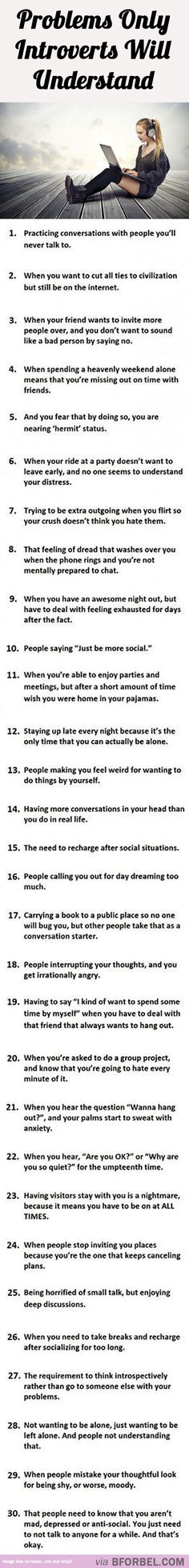 Most of these are dead on....some don't apply.....not a partier - 30 Problems Only Introverts Will Understand.